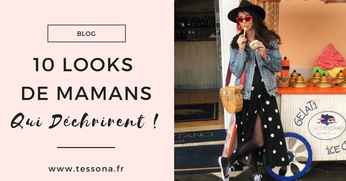 10 LOOKS DE MAMANS QUI DECHIRENT